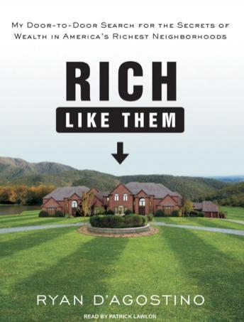 Free Rich Like Them: My Door-To-Door Search for the Secrets of Wealth in America's Richest Neighborhoods Audiobook read by Patrick Girard Lawlor