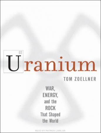 Free Uranium: War, Energy, and the Rock That Shaped the World Audiobook read by Patrick Girard Lawlor