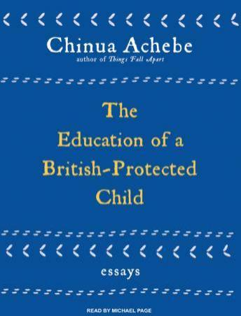 chinua achebe the education of a british protected child essays The education of a british-protected child has 588 ratings and 89 reviews cheryl said: who is chinua achebethe boy asks when he sees me readinghe's.