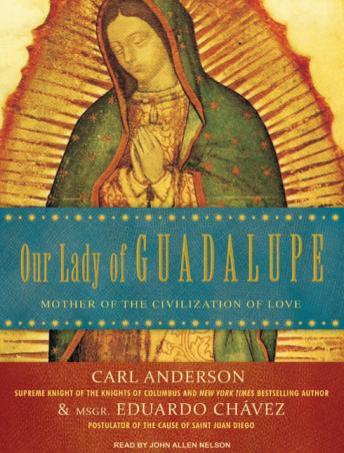 Download Our Lady of Guadalupe: Mother of the Civilization of Love by Carl Anderson, Eduardo Chavez