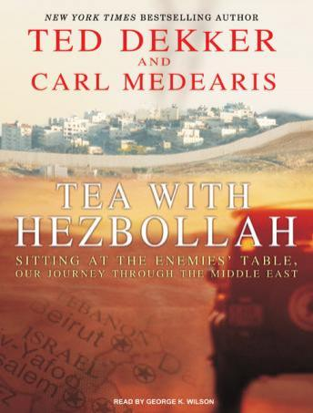 Tea with Hezbollah: Sitting at the Enemies' Table, Our Journey Through the Middle East by  Ted Dekker, Carl Medearis