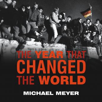 Download Year That Changed the World: The Untold Story Behind the Fall of the Berlin Wall by Michael Meyer