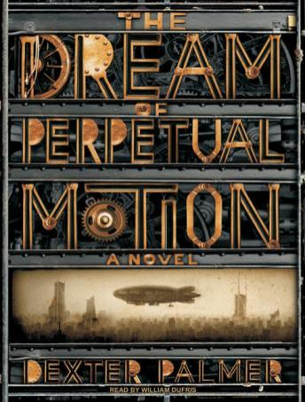 Dream of Perpetual Motion: A Novel