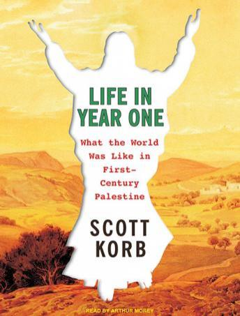 Life in Year One:	What the World Was Like in First-Century Palestine, Audio book by Scott Korb