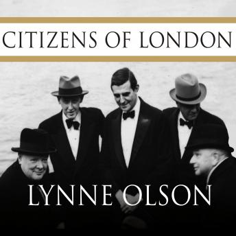 Download Citizens of London: The Americans Who Stood with Britain in Its Darkest, Finest Hour by Lynne Olson