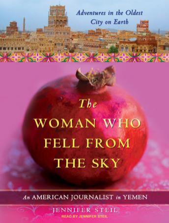 Woman Who Fell from the Sky: An American Journalist in Yemen