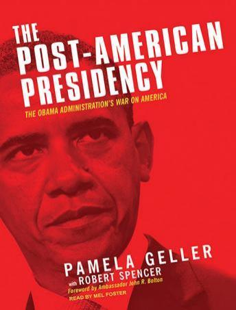 Post-American Presidency: The Obama Administration's War on America by  Robert Spencer, Pamela Geller