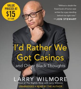 I'd Rather We Got Casinos: And Other Black Thoughts, Larry Wilmore