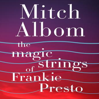 Download Magic Strings of Frankie Presto by Mitch Albom
