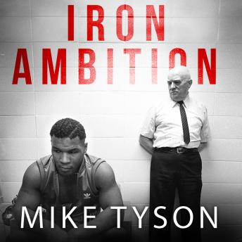 Download Iron Ambition: Lessons I've Learned from the Man Who Made Me a Champion by Mike Tyson