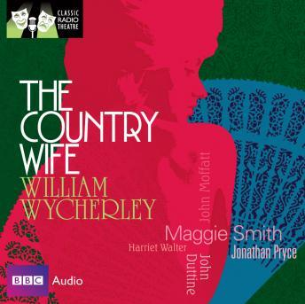 Classic Radio Theatre: The Country Wife, William Wycherley