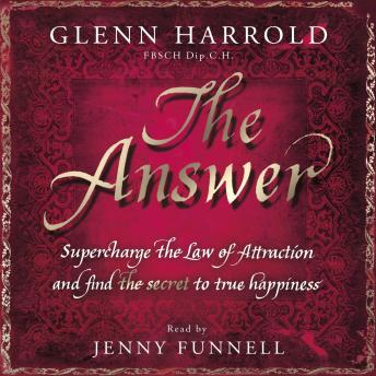 Answer: Supercharge the Law of Attraction and Find the Secret of True Happiness by  Glenn Harrold