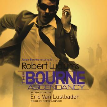 Robert Ludlum's The Bourne Ascendancy by  Robert Ludlum, Eric Van Lustbader