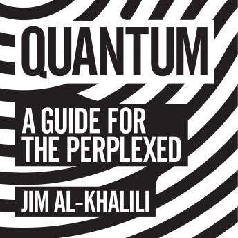 Download Quantum: A Guide For The Perplexed by Jim Al-Khalili