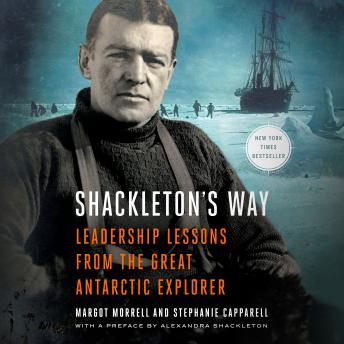 shackletons way leadership lessons from the By cynthia long book review of margot morell and stephanie capparell's shackleton's way: leadership lessons from the great antarctic explorerny: viking, 2001 on difficult days, i remind myself that i am not a doctor or a police officer nobody's life depends on my work relax.