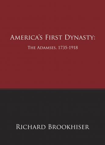 America's First Dynasty: The Adamses, 1735-1918 by  Richard Brookhiser
