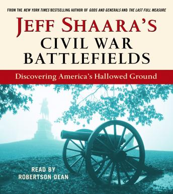 Download Jeff Shaara's Civil War Battlefields: Discovering America's Hallowed Ground by Jeff Shaara