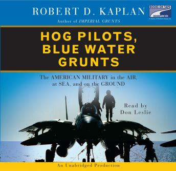 Download Hog Pilots, Blue Water Grunts: The American Military in the Air, at Sea, and on the Ground by Robert D. Kaplan