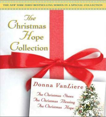Christmas Hope Collection: The Christmas Shoes/The Christmas Blessing/The Christmas Hope, Donna VanLiere