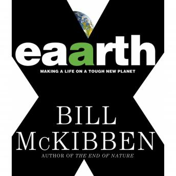 Download Eaarth: Making a Life on a Tough New Planet by Bill Mckibben