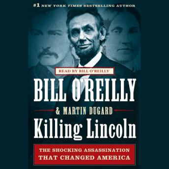 Download Killing Lincoln: The Shocking Assassination That Changed America Forever by Bill O'Reilly, Martin Dugard