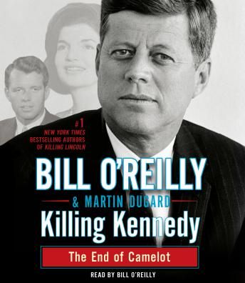 Killing Kennedy: The End of Camelot, Audio book by Bill O'Reilly, Martin Dugard