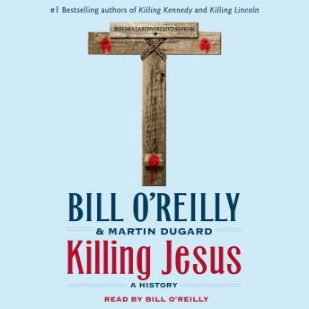 Killing Jesus: A History by  Bill O'Reilly, Martin Dugard