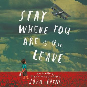 Stay Where You Are and Then Leave [UPDATED] - John Boyne