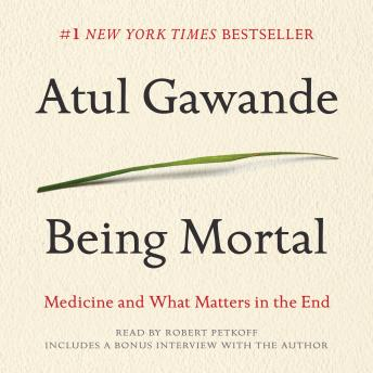 Download Being Mortal: Medicine and What Matters in the End by Atul Gawande