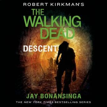 Download Robert Kirkman's The Walking Dead: Descent by Robert Kirkman, Jay Bonansinga