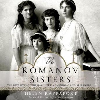 Download Romanov Sisters: The Lost Lives of the Daughters of Nicholas and Alexandra by Helen Rappaport