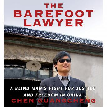 Barefoot Lawyer: A Blind Man's Fight for Justice and Freedom in China