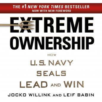 Download Extreme Ownership: How U.S. Navy SEALs Lead and Win by Jocko Willink, Leif Babin