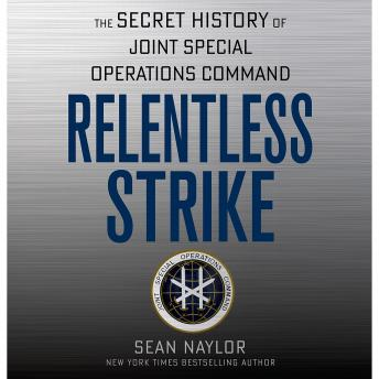 Download Relentless Strike: The Secret History of Joint Special Operations Command by Sean Naylor