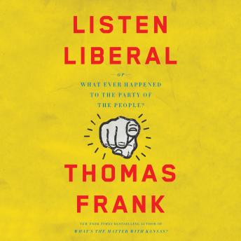 Download Listen, Liberal: Or, What Ever Happened to the Party of the People? by Thomas Frank