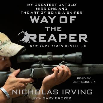 Download Way of the Reaper: My Greatest Untold Missions and the Art of Being a Sniper by Gary Brozek, Nicholas Irving