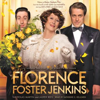 Download Florence Foster Jenkins: The Inspiring True Story of the World's Worst Singer by Nicholas Martin