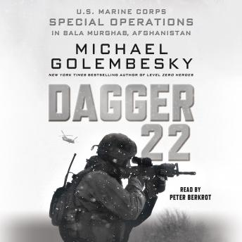 Download Dagger 22: U.S. Marine Corps Special Operations in Bala Murghab, Afghanistan by Michael Golembesky