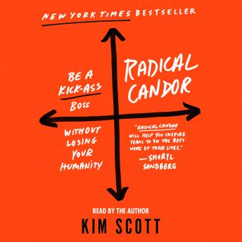 Download Radical Candor: Be a Kick-Ass Boss Without Losing Your Humanity by Kim Scott