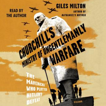 Download Churchill's Ministry of Ungentlemanly Warfare: The Mavericks Who Plotted Hitler's Defeat by Giles Milton
