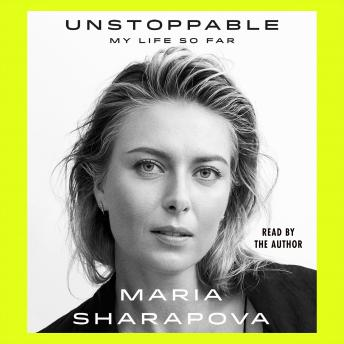 Download Unstoppable: My Life So Far by Maria Sharapova