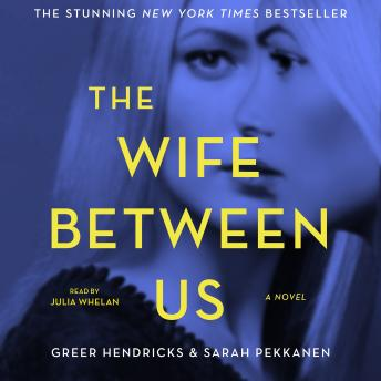 Download Wife Between Us: A Novel by Sarah Pekkanen, Greer Hendricks