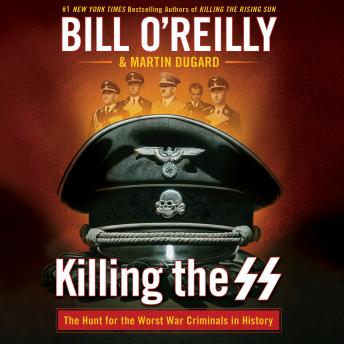 Killing the SS: The Hunt for the Worst War Criminals in History, Audio book by Martin Dugard, Bill O'reilly