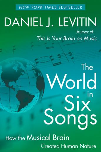 Download World in Six Songs: How the Musical Brain Created Human Nature by Daniel J. Levitin