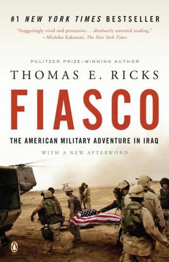 Fiasco: The American Military Adventure in Iraq, Thomas E. Ricks