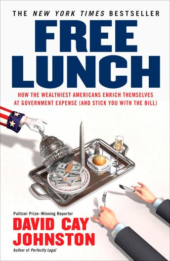 Free Free Lunch: How the Wealthiest Americans Enrich Themselves at Government Expense (and StickYou with the Bill) Audiobook read by David Cay Johnston