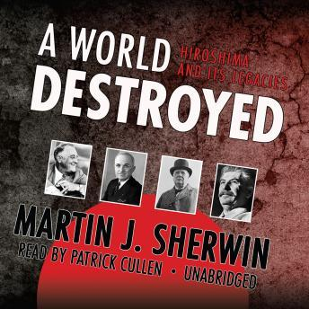 analyzing martin sherwins book a world destroyed hiroshima and the origins of the arms race Lead: a world destroyed: hiroshima and the origins of the arms race, by martin j sherwin (vintage, $995) examining decisions made by franklin roosevelt, winston churchill and harry.