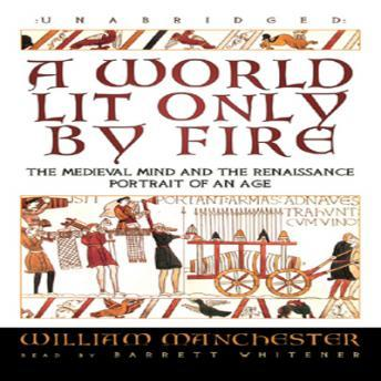 Download World Lit Only by Fire: The Medieval Mind and the Renaissance Portrait of an Age by William Manchester