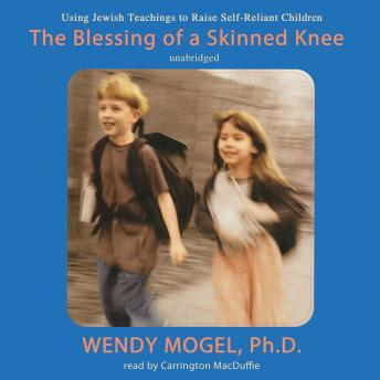 Blessing of a Skinned Knee: Using Jewish Teachings to Raise Self-Reliant Children