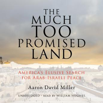Download Much Too Promised Land: America's Elusive Search for Arab-Israeli Peace by Aaron David Miller